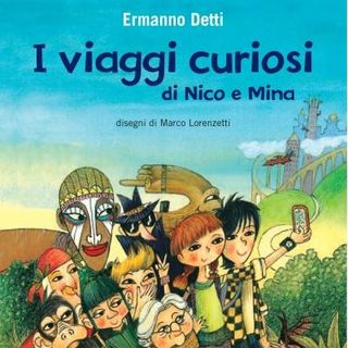 """Ermanno Detti """"I viaggi curiosi di Nico e Mina"""""""