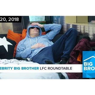 Celebrity Big Brother | LFC Roundtable Podcast | Feb 20, 2018