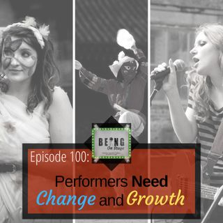 Episode 100: Performers Need Change and Growth