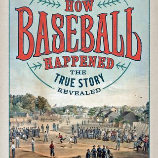 Books on Sports: Guest Author Thomas W Gilbert How Baseball Happened: Outrageous Lies Exposed! The True Story Revealed