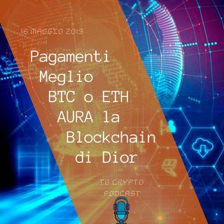 Pagamenti Meglio BTC o ETH | AURA la Blockchain di Dior | TG Crypto PODCAST 16-05