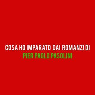 Cosa ho imparato dai romanzi di Pier Paolo Pasolini