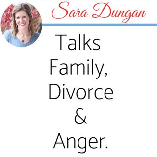 Full Length Podcast: Sara Dungan Talks Family, Divorce & Anger.