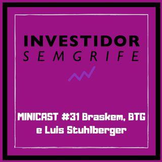 MINICAST #31 Braskem, BTG e Luis Stuhlberger
