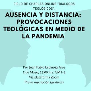 Ausencia y distancia: provocaciones teológicas en medio de la pandemia./ Juan Pablo Espinosa