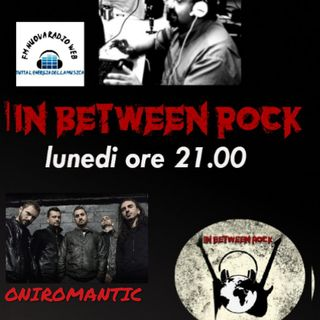 IN BETWEEN ROCK con Giuseppe Spataro  Rock e tante curiosità.. ospiti  *ONIROMANTIC  ON AIR