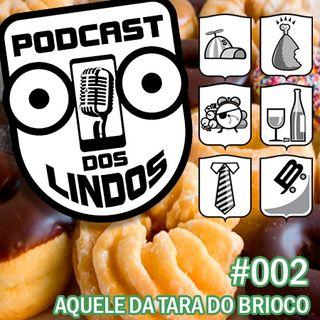 Podcast dos Lindos 02 - Aquele da Tara do Brioco