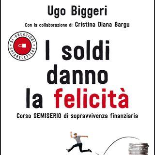 """Ugo Biggeri """"I soldi danno la felicità"""""""