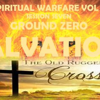 SPIRITUAL WARFARE VOL 3 SESSION SEVEN 7 GROUND ZERO SALVATION