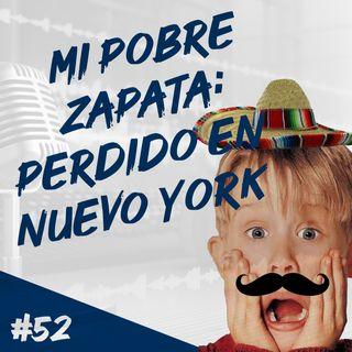Episodio 52 - Mi Pobre Zapata: Perdido En Nueva York