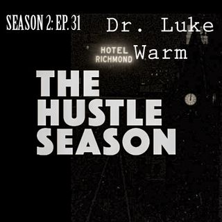 The Hustle Season 2: Ep. 31 Dr. Luke Warm