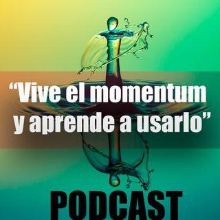 """Cápitulo 22 """"Vive el momentum y aprende a usarlo a tu favor"""""""