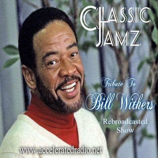 Classic Jamz *Tribute To Bill Withers Rebroadcast* 7/17/21