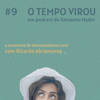 #9 A economia do desmatamento zero - com Ricardo Abramovay