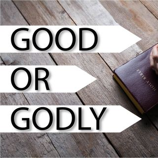 Good or Godly