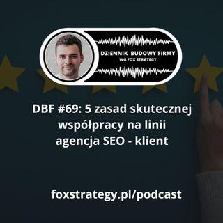 DBF #69: 5 zasad skutecznej współpracy na linii agencja SEO - klient [MARKETING]