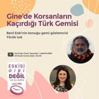 Korsanların Gine Körfezi'nde Kaçırdığı Türk Gemisi | Konuk: Gemi Gözlemcisi Yörük Işık | Eskisi Gibi