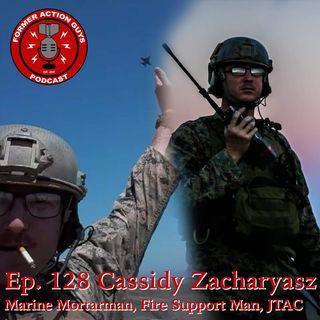 Ep. 128 - Cassidy Zacharyasz - Marine Mortarman, Fire Support Man, JTAC, OEF Veteran