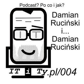 ITiTy#004 Podcast? Po co i jak? Damian Ruciński