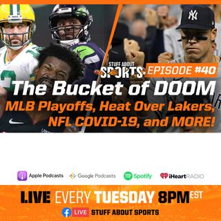 #40 - The Bucket of DOOM, Baseball Playoffs, Heat Over Lakers, NFL COVID-19