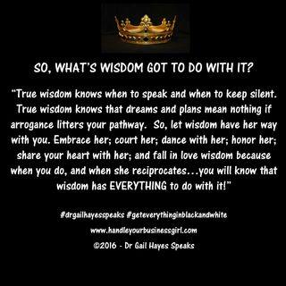 WHAT'S WISDOM GOT TO DO WITH IT?
