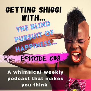 Episode 38 - The Blind Pursuit of Happinness (a self-employed story)