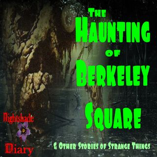 The Haunting of Berkeley Square and Other Stories of Strange Things | Podcast
