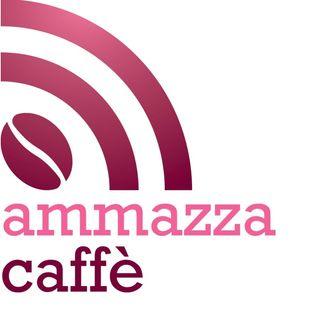 Ammazzacaffe' 26/05/2017