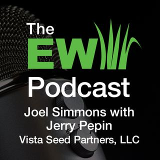 EW Podcast - Joel Simmons with Jerry Pepin of Vista Seed Partners
