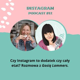 PODCAST #12: Czy Instagram to dodatek czy cały etat? Rozmowa z Gosią Lammers.