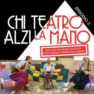 """Ep5: """"Chi Teatro alzi la Mano"""" LIVE con Maurizio Muzzi di Circo Ribolle e Teatro dell'Assedio"""