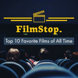 EP 2- FilmStop Intro - Top 10 Favorites