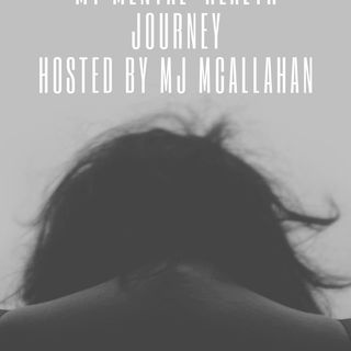 My Mental Health Journey - Mj Mcallahan