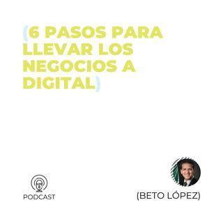 36 - Beto López (6 pasos para llevar los negocios a digital)