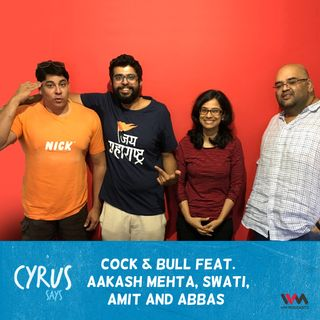 Ep. 322: Cock & Bull feat. Aakash Mehta, Swati, Amit and Abbas