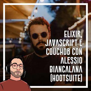 Ep.44 - Elixir, javascript e couchdb visti dagli occhi di Alessio Biancalana (Hootsuite)