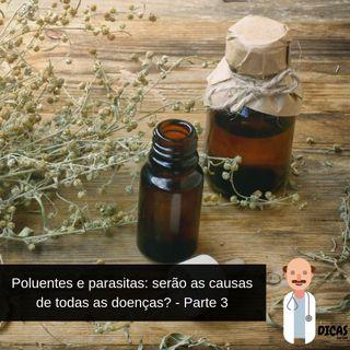 073 Poluentes e parasitas: será a causa de todas as doenças? - Parte 3