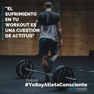 T2 - POD 033 - El sufrimiento en tu workout es una cuestión de actitud.