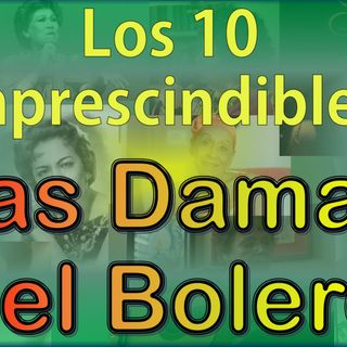 Los 10 Imprescindibles - Las Damas del Bolero (Version Extendida)