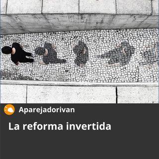 La reforma invertida
