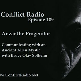 Episode 109  Anzar the Progenitor: Communicating With an Ancient Alien Mystic with Bruce Solheim
