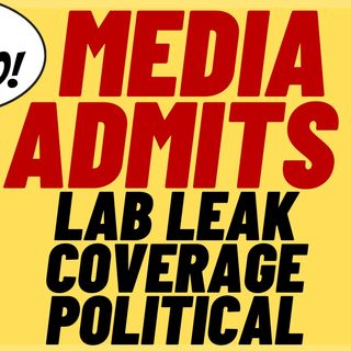 MEDIA ADMITS That Lab Leak Theory Dismissed For Partisan Reasons