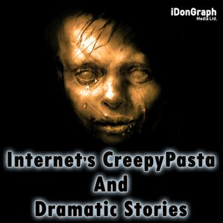 Internet's CreepyPasta & Dramatic Stories