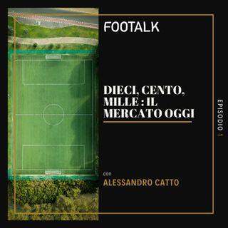 Ep. 1 - Dieci, Cento, Mille: Il mercato oggi con ALESSANDRO CATTO by Footalk
