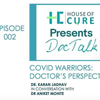 DocTalk 002: COVID warriors - Doctor's Perspective