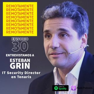 30 - Entrevistamos a Esteban Grin, IT Security Director en @Tenaris