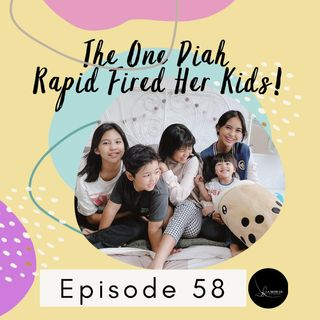 Episode 58: The One Diah Rapid Fired Her Kids!