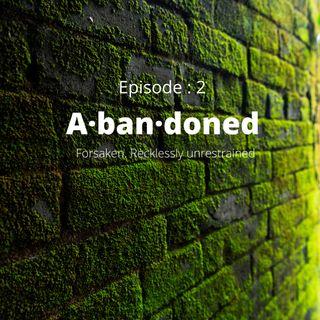 Episode 2 -Abandoned