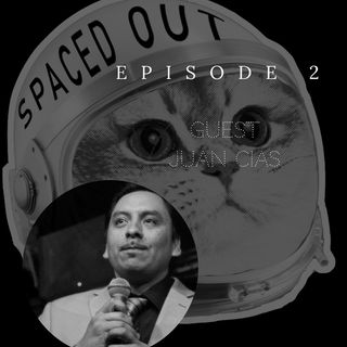 Spaced Out Ep 2: Juan Cias