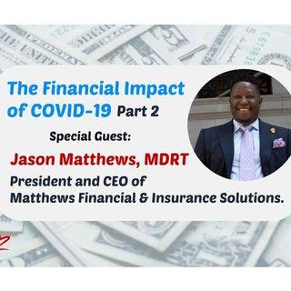 S9:E11 - THE FINANCIAL IMPACT OF COVID-19 (Part 2) || JASON MATTHEWS, MDRT